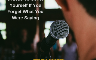5 Ideas To Cover Yourself If You Forget What You Were Saying