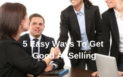 5 Ways To Get Good At Selling