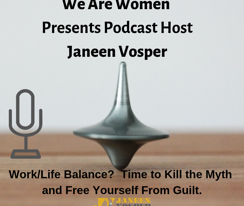 Episode 62 – How To Kill The Work/Life Balance Myth & Free Yourself From Guilt