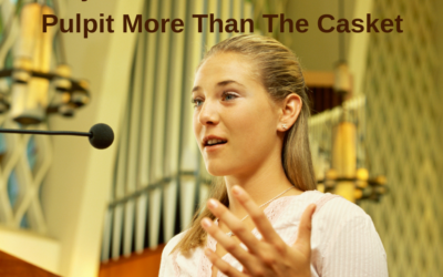 Why You Shouldn't Fear The Pulpit More Than The Casket