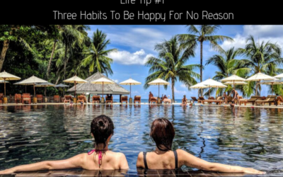 Life Tip #1 – Three Habits To Be Happy For No Reason