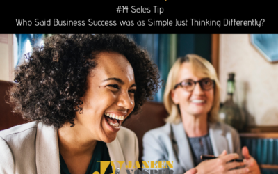 Sales Tip #14 – Who Said Business Success was as Simple Just Thinking Differently?
