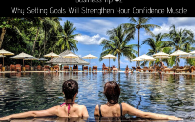 Business Tip #1 – Why Setting Goals Will Strengthen Your Confidence Muscle
