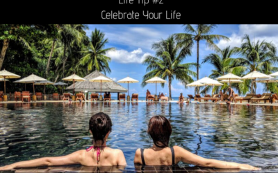 Life Tip #2 – Why You Should Celebrate Your Life