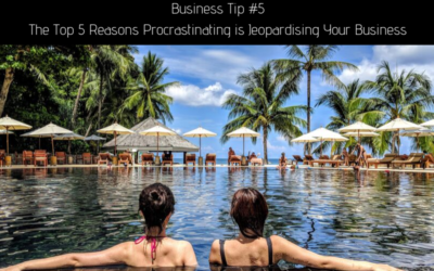 Business Tip #5 – The Top 5 Reasons Procrastinating is Jeopardising Your Business