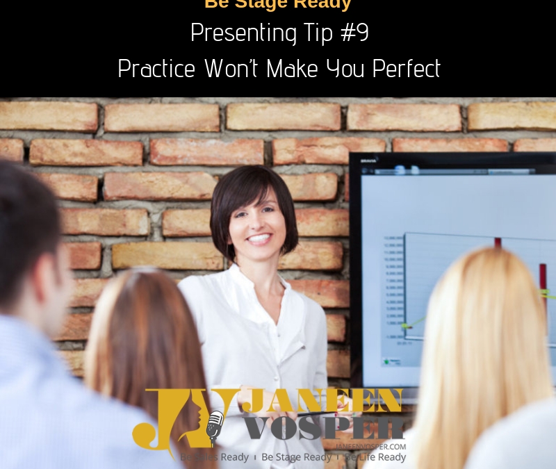 Presenting Tip #9 – Practice Won't Make You Perfect.