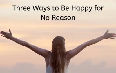 Three Ways to Be Happy for No Reason