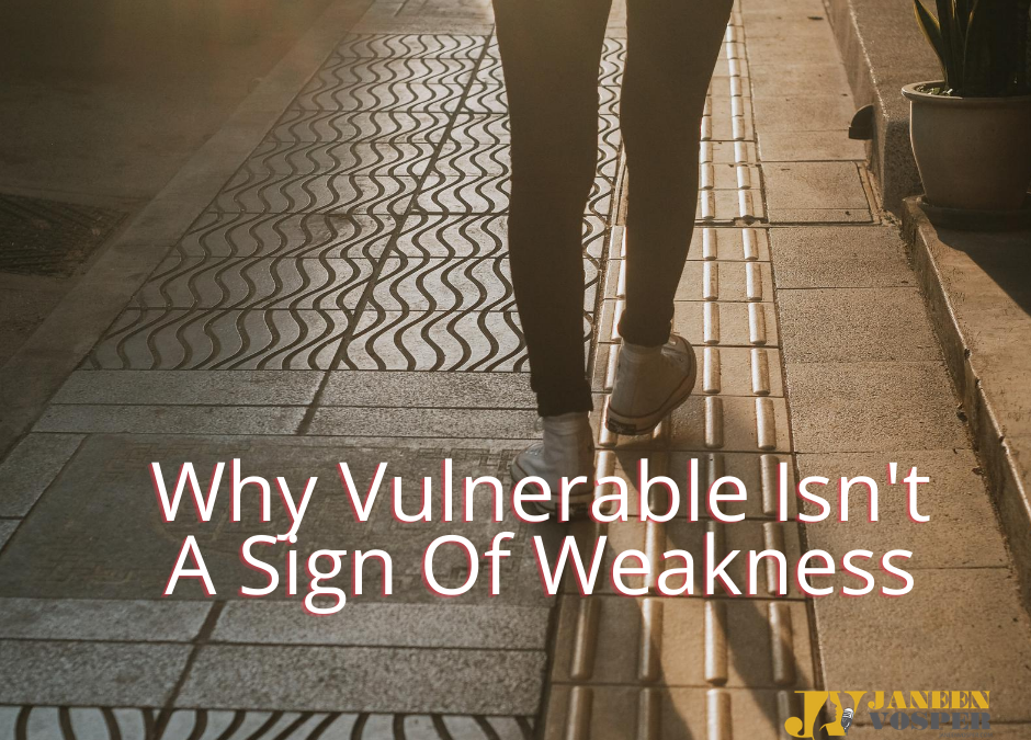 Why Vulnerable Isn't A Sign of Weakness