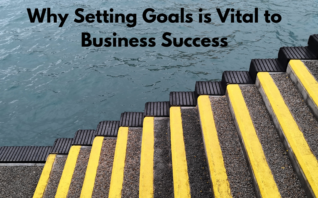 Why Setting Goals is Vital to Business Success