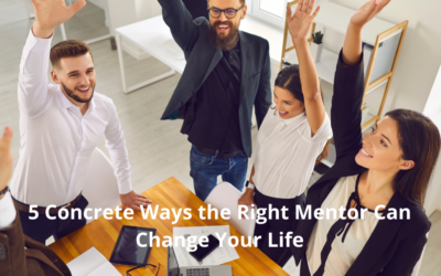 5 Concrete Ways the Right Mentor Can Change Your Life