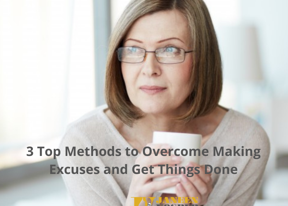 3 Top Methods to STOP Making Excuses and Get Things Done