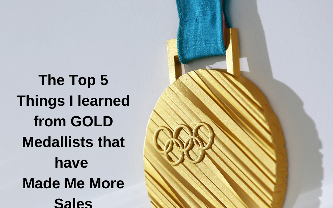 The Top 5 Things I learned from GOLD Medallists that have Made Me More Sales